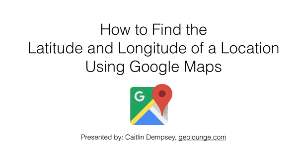 how to find your latitude and longitude on google maps