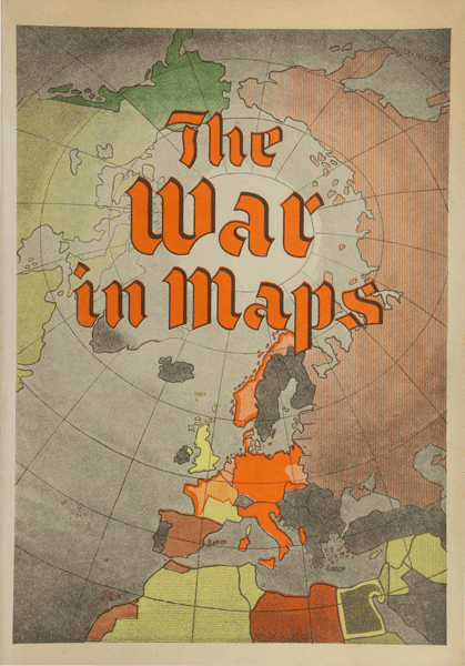 """Persuasive WWII cartography: """"The War in Maps"""" edited by Giselher Wirsing, New York, German Library of Information, 1941."""