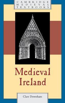 Clare Downham Medieval Ireland(Cambridge University Press, 2018), pp. xv, 394ISBN: 9781107651654 (Ppk) Cambridge University Press site   Amazon link